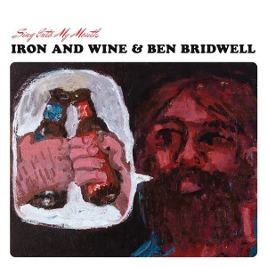 iron and wine and ben bridwell sing into my mouth