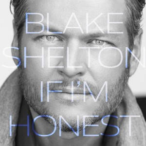 blake shelton if im honest