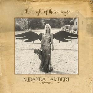 Miranda Lambert – The Weight of These Wings
