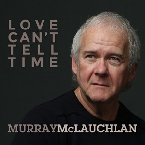 murray mclauchlan love cant tell time