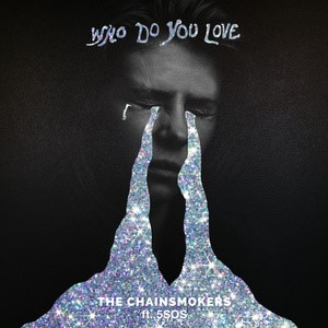 """New Release from THE CHAINSMOKERS FT. 5 SECONDS OF SUMMER """"WHO DO YOU LOVE"""""""