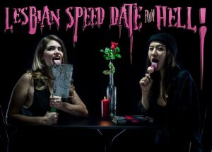 OFF-JFL & Pride Festival pick: hit horror-comedy LESBIAN SPEED DATE FROM HELL! –July 19/20; Aug. 10/11/15/16