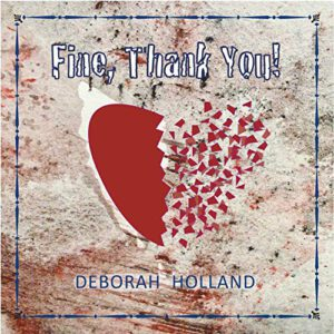 Deborah Holland – Fine, Thank You!
