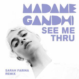MADAME GANDHI'S VIBEY RNB SINGLE 'SEE ME THRU' GETS A FUTURE BASS AND UK GARAGE TREATMENT FROM REMIX VIRTUOSO SARAH FARINA