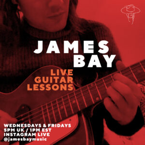 INSTAGRAM LIVE TUNE IN: James Bay To Teach Guitar Tutorial