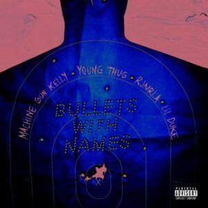 "Machine Gun Kelly x Young Thug x RJMrLA x Lil Duke x ""Bullets With Names"""