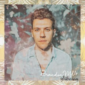 "Brandon Mills, Star of ABC The Bachelor Listen to you Heart Releases Single ""Glistening"""