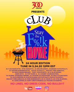 300 Ent. Presents: Club STAY THE F*%$ Home 24 Hour Edition feat. Wyclef Jean  ​