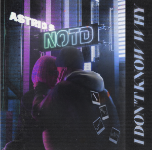 "NOTD & ASTRID S JOIN FORCES ON NEW SINGLE ""I DON'T KNOW WHY"""