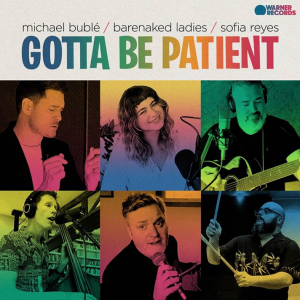 "Michael Bublé, Barenaked Ladies, Sofia Reyes share timely single ""Gotta Be Patient"""