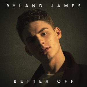 """CANADA'S NEXT BREAKOUT ARTIST RYLAND JAMES RELEASES NEW SONG """"BETTER OFF"""""""