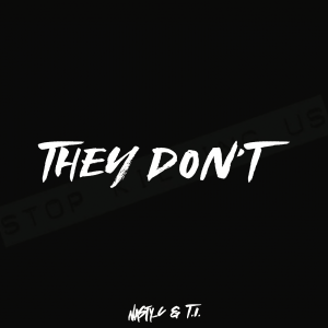 """SUPERSTAR RAPPERS NASTY C & T.I. PROTEST ANTHEM """"THEY DON'T"""""""