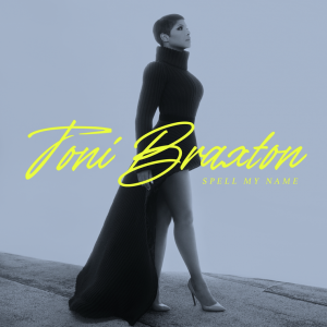 """TONI BRAXTON RELEASES NEW SINGLE """"DANCE"""" AND ANNOUNCES NEW ALBUM """"SPELL MY NAME"""" OUT AUGUST 28"""