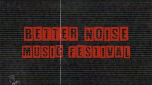 BETTER NOISE MUSIC FESTIVAL RAISES BOTH RELIEF FUNDS AND AWARENESS FOR OPIOID CRISIS