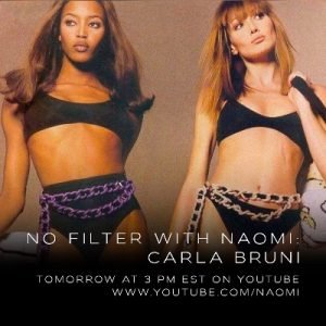 "NAOMI CAMPBELL RETURNS WITH AN EXCLUSIVE EPISODE OF POPULAR YOUTUBE SERIES ""NO FILTER WITH NAOMI"" FEATURING SPECIAL GUEST CARLA BRUNI"