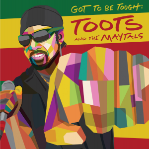 Toots and the Maytals Releases New Album 'Got To Be Tough'