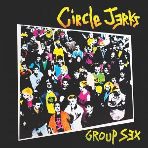 CIRCLE JERKS' 'GROUP SEX' TURNS 40 TODAY! Announce Tour & Deluxe Reissue