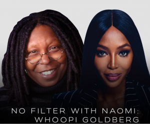 "NAOMI CAMPBELL RETURNS WITH A NEW EPISODE OF POPULAR YOUTUBE SERIES ""NO FILTER WITH NAOMI"" FEATURING WHOOPI GOLDBERG"