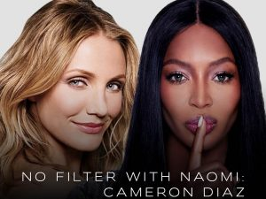 "NAOMI CAMPBELL RETURNS WITH ANOTHER EPISODE OF POPULAR YOUTUBE SERIES ""NO FILTER WITH NAOMI"" FEATURING CAMERON DIAZ"