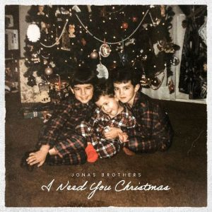 "JONAS BROTHERS RELEASE VIDEO FOR ""I NEED YOU CHRISTMAS"""
