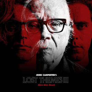 JOHN CARPENTER NEW ALBUM LOST THEMES III: ALIVE AFTER DEATH OUT NOW
