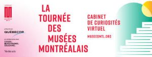 TAKE THE MONTREAL MUSEUM TOUR! May 30 to June 30!