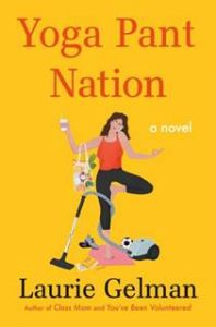 Laurie Gelman's Forthcoming Book Yoga Pant Nation chronicles Jen Dixon's next chapter in her Final Year as Class Mom-B21