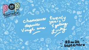 POP Montreal 20th anniversary – September 22 to 26! New Names!