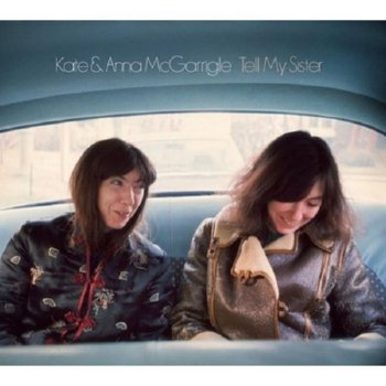 Kate and Anna McGarrigle – Tell My Sister