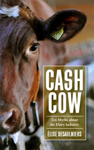 Cash Cow: Ten Myths About the Dairy Industry by Elise Desaulniers