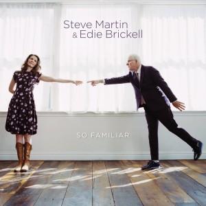 Steve Martin and Edie Brickell – So Familiar