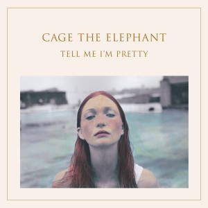 Cage the Elephant – Tell Me I'm Pretty