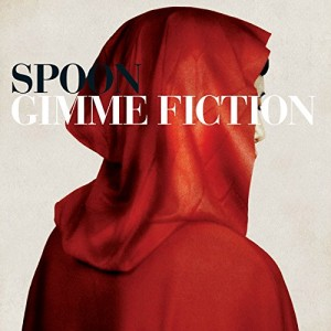 Spoon – Gimme Fiction (Deluxe Reissue)