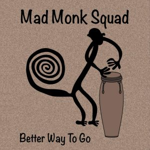 Mad Monk Squad – Better Way to Go