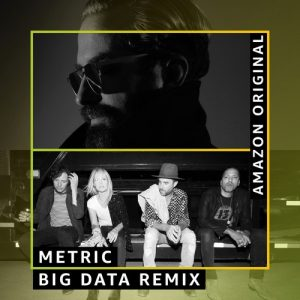 "Metric and Big Data Release Amazon Original ""Risk (Big Data Remix)"""