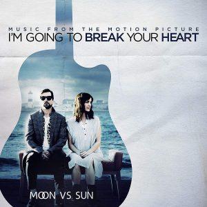 Moon Vs Sun – I'm Going to Break Your Heart