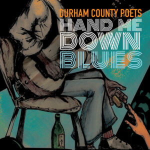 Durham County Poets – Hand Me Down Blues