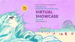 The Los Angeles Asian Pacific Film Festival (LAAPFF) Announces SPRING VIRTUAL SHOWCASE – Free Digital Showcase of Films and Panels Featuring Groundbreaking Asian Pacific American/Asian International Film – Begins May 1st
