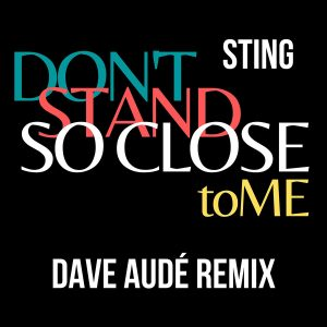 """New Music From Sting """"Don't Stand So Close To Me (Dave Audé Remix)"""" Out Now"""