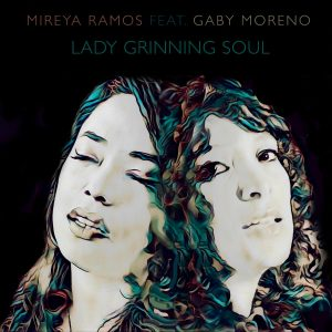 MIREYA RAMOS premieres her first solo music video LADY GRINNING SOUL feat. GABY MORENO