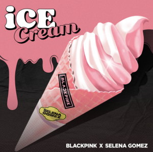 """ICE CREAM"" BY BLACKPINK & SELENA GOMEZ OUT NOW"