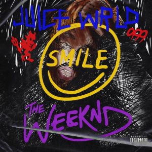 """SMILE"" BY JUICE WRLD AND THE WEEKND OUT NOW"