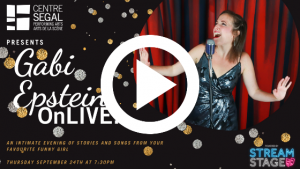 Segal Centre – Gabi Epstein is coming to your living room!
