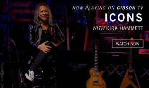 """Watch Kirk Hammett of Metallica on Gibson TV's """"Icons"""" Streaming Now"""