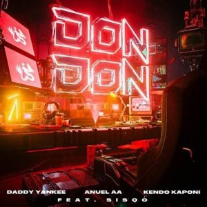 "DADDY YANKEE, ANUEL AA AND KENDO KAPONI REUP INTERNATIONAL SMASH ""DON DON"" WITH REMIX FEATURING SISQÓ"