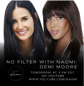 "NAOMI CAMPBELL RETURNS WITH POPULAR YOUTUBE SERIES ""NO FILTER WITH NAOMI"" FEATURING SPECIAL GUEST DEMI MOORE"