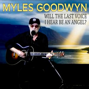 "Platinum-Selling Hall of Famer MYLES GOODWYN of April Wine Releases ""Will The Last Voice I Hear Be An Angel?"""