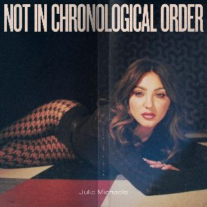 JULIA MICHAELS RELEASES LONG-AWAITED DEBUT ALBUM, NOT IN CHRONOLOGICAL ORDER OUT NOW