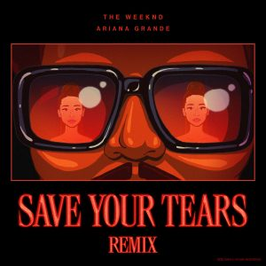 THE WEEKND RELEASES SAVE YOUR TEARS REMIX AND OFFICIAL VIDEO FEATURING ARIANA GRANDE