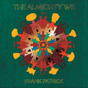 """Toronto Singer/Songwriter FRANK PATRICK Proposes Unity in George Floyd-Inspired Single, """"The Almighty We"""""""